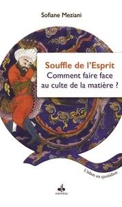 Sofiane Meziani - Le souffle de l'esprit - Ou comment faire face au culte de la matière.