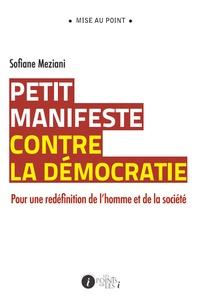 Sofiane Meziani - Petit manifeste contre la démocratie - Pour une redéfinition de l'homme et de la société.
