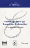 Collectif - Les cahiers de l'Ethique N° 3, Juin 2006 : Déontologie des usages des systèmes d'information - Principes fondamentaux.