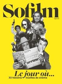 Sofilm - Le jour où... - 30 histoires insolites de cinéma.