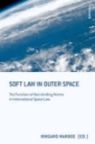 Soft Law in Outer Space - The Function of Non-binding Norms in International Space Law.