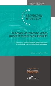 Sofyen Brahim - Le Groupe de recherche-action Jeunes et espace public (GRAJEC) - Comment un collectif d'acteurs de l'intervention sociale se mobilise pour favoriser la participation des habitants.