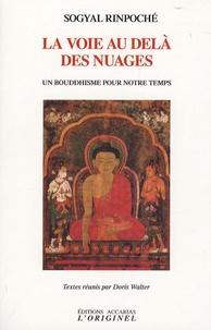 Sogyal Rinpoché - La voie au-delà des nuages - Un bouddhisme pour notre temps.