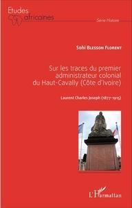 Sohi Blesson Florent - Sur les traces du premier administrateur colonial du Haut-Cavally (Côte d'Ivoire) - Laurent Charles Joseph (1877-1915).