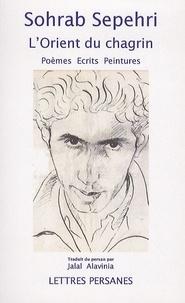 Sohrâb Sepehrî - L'Orient du chagrin - Poèmes : 1961, Conversation avec mon maître et autres récits, peintures.