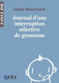Soizic Beauchard - Journal d'une interruption séléctive de grossesse.