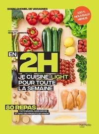 Soizic Chomel de Varagnes - En 2h je cuisine light pour toute la semaine - Nouveaux menus. 80 menus faits maison, sans gâchis et avec des produits de saison.