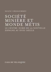 Soizic Croguennec - Société minière et monde métis - Le Centre-Nord de la Nouvelle Espagne au XVIIIe siècle.