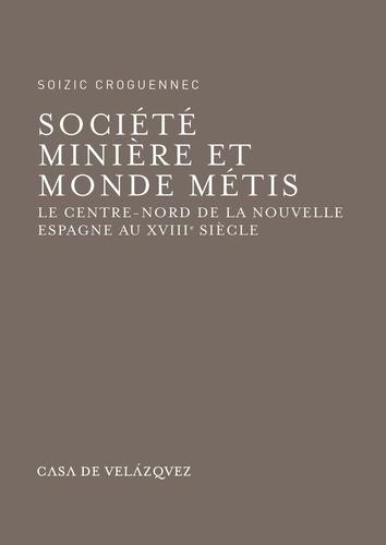 Société minière et monde métis. Le Centre-Nord de la Nouvelle Espagne au XVIIIe siècle