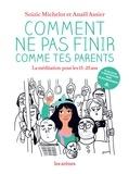 Soizic Michelot et Anaël Assier - Comment ne pas finir comme tes parents - La méditation pour les 15-25 ans. 1 CD audio MP3