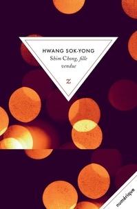 Sok-yong Hwang - Shim Chong, fille vendue.