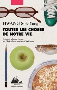 Sok-yong Hwang - Toutes les choses de notre vie.