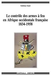 Sokhna Sané - Le contrôle des armes à feu en Afrique occidentale française (1834-1958).