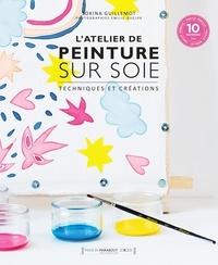 Sokina Guillemot - L'atelier de peinture sur soie - Avec 10 patrons.