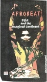 Sola Olorunyomi - Afrobeat! - Fela and the Imagined Continent.