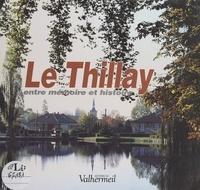 Solange Bastin et Marie-Madeleine Canet - Le Thillay entre mémoire et histoire.