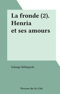 Solange Bellegarde - La fronde (2). Henria et ses amours.