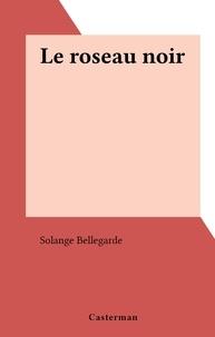 Solange Bellegarde - Le roseau noir.