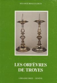 Solange Brault-Lerch - Les orfèvres de Troyes en Champagne.
