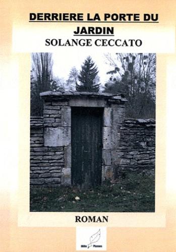 Solange Ceccato - Derrière la porte du jardin.