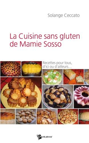 La cuisine sans gluten de Mamie Sosso. Recettes pour tous, d'ici ou d'ailleurs...