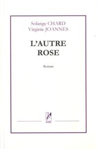 Solange Chard et Virginie Joannes - L'autre rose.