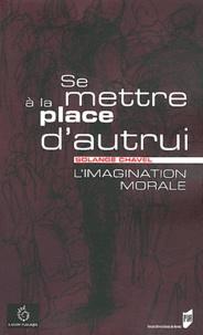Solange Chavel - Se mettre à la place d'autrui - L'imagination morale.
