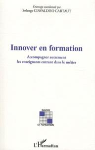 Solange Ciavaldini-Cartaut - Innover en formation - Accompagner autrement les enseignants entrant dans le métier.
