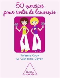 Solange Cook et Catherine Doyen - 50 exercices pour sortir de l'anorexie.