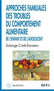 Solange Cook-Darzens - Approches familiales des troubles du comportement alimentaire de l'enfant et de l'adolescent.