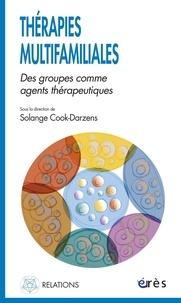 Solange Cook-Darzens - Thérapies multifamiliales - Des groupes comme agents thérapeutiques.