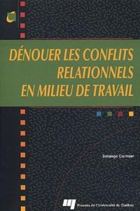 Solange Cormier - Dénouer les conflits relationnels en milieu de travail.