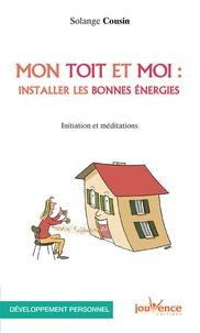 Solange Cousin - Mon toit et moi : installer les bonnes énergies - Initiation et méditations.