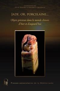 Solange Cruveillé et Félix Jun Ma - Jade, or, porcelaine... - Objets précieux dans le monde chinois d'hier et d'aujourd'hui.