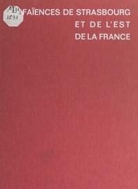 Solange de Plas et  Collectif - Les faïences de Strasbourg et de l'Est de la France.
