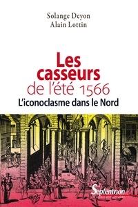 Solange Deyon et Alain Lottin - Les casseurs de l'été 1566 - L'iconoclasme dans le Nord.
