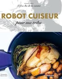 Solange Dubois - Le B.A-B.A de la cuisine - Robot cuiseur pour ma tribu.
