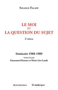 Solange Faladé - Le moi et la question du sujet - Séminaire 1988-1989.
