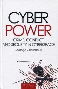 Solange Ghernaouti - Cyberpower - Crime, conflict and security in the cyberspace.