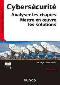 Solange Ghernaouti - Cybersécurité - 6e éd. - Analyser les risques, mettre en oeuvre les solutions.