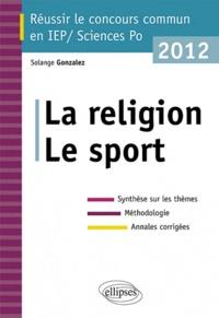 Solange Gonzalez - Réussir le concours commun en IEP 2012 - La religion, le sport.