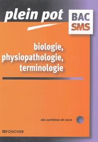 Solange Gosselet et Jeanne Tatossian - Biologie, physiopathologie, terminologie Bac SMS.