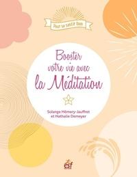 Solange Hemery-jauffret et Nathalie Demeyer - POUR SE SENTIR  : Booster votre vie avec la méditation.