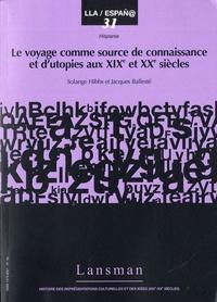 Solange Hibbs et Jacques Ballesté - Le voyage comme source de connaissance et d'utopies aux XIXe et XXe siècles.