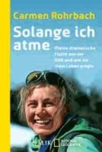 Solange ich atme - Meine dramatische Flucht aus der DDR und wie sie mein Leben prägte.
