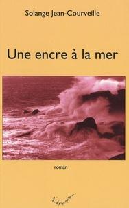 Solange Jean-Courville - Une encre à la mer.