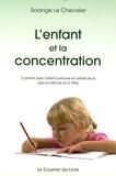 Solange Le Chevalier - L'enfant et la concentration - Comment aider l'enfant à retrouver le contrôle de soi selon la méthode du Dr Roger Vittoz.