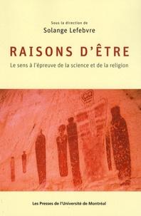 Solange Lefebvre - Raisons d'être - Le sens à l'épreuve de la science et de la religion.