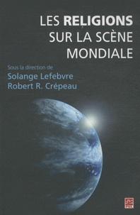 Solange Lefebvre et Robert Crépeau - Religions sur la scène mondiale.
