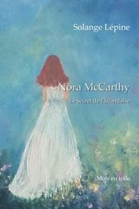 Solange Lépine - Nora McCarthy - Le secret de l'Irlandaise.